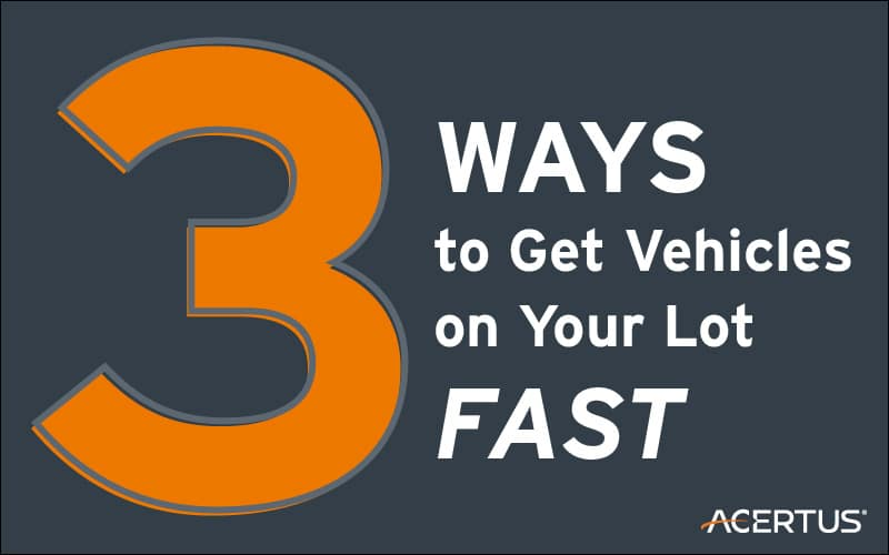 3 Ways to Get Vehicles on Your Lot FAST