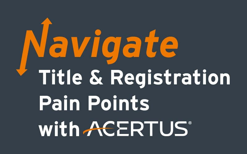 Navigate Title & Registration Pain Points with ACERTUS