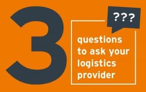 3 Questions to Ask Your Logistics Provider