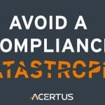 Avoid A Compliance Catastrophe