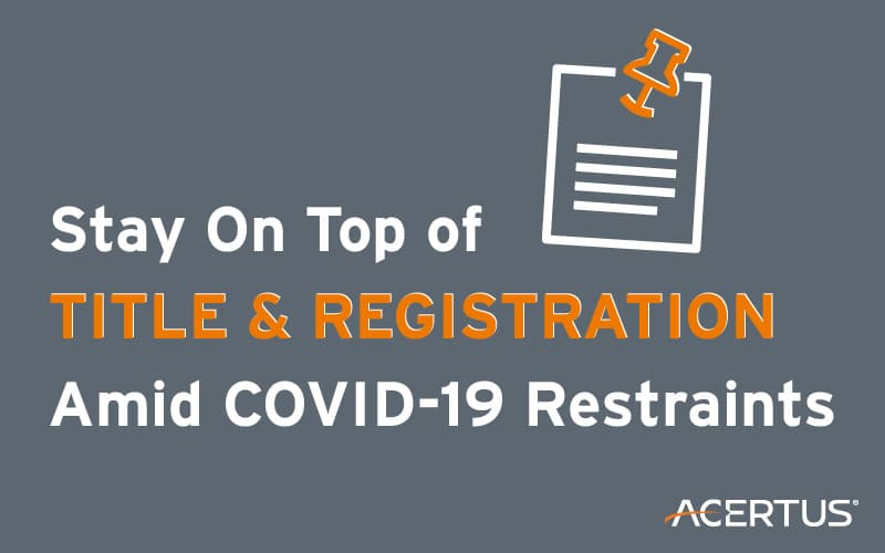 Stay On Top of Title & Registration Amid COVID-19 Restraints