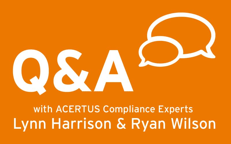 Q&A With ACERTUS Compliance Experts Lynn Harrison & Ryan Wilson