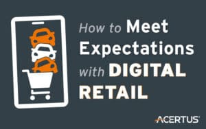 How to Meet Expectations with Digital Retail