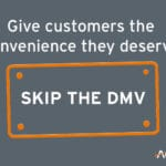Give customers the convenience they deserve. Skip the DMV
