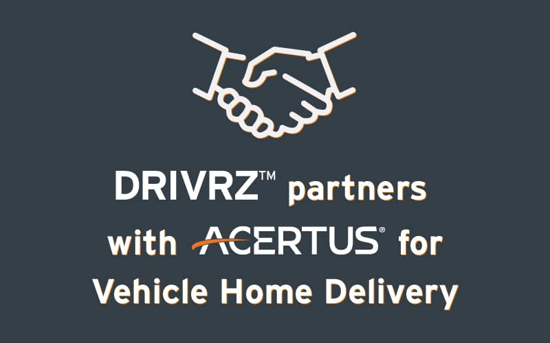 DRIVRZ partners with ACERTUS for Vehicle Home Delivery