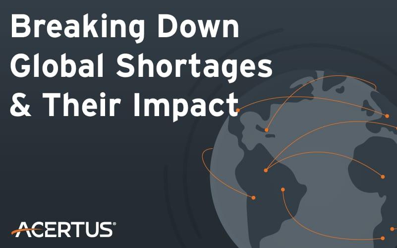 Breaking Down Global Shortages & Their Impact